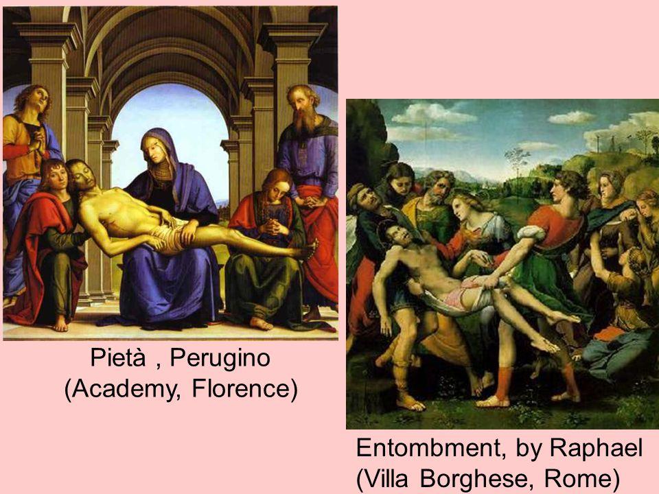 Entombment, by Raphael (Villa Borghese, Rome) Pietà, Perugino (Academy, Florence)