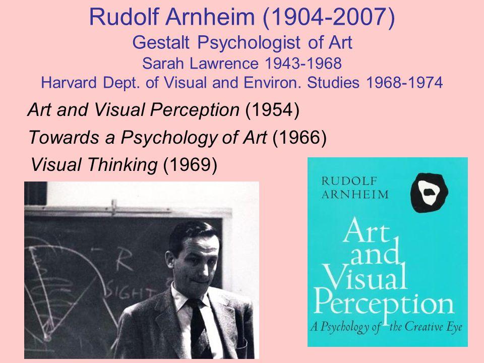 Rudolf Arnheim (1904-2007) Gestalt Psychologist of Art Sarah Lawrence 1943-1968 Harvard Dept. of Visual and Environ. Studies 1968-1974 Art and Visual