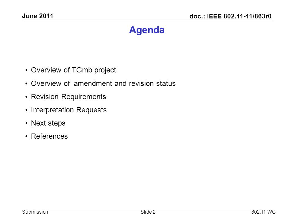 doc.: IEEE 802.11-11/863r0 Submission June 2011 802.11 WG Agenda Overview of TGmb project Overview of amendment and revision status Revision Requireme