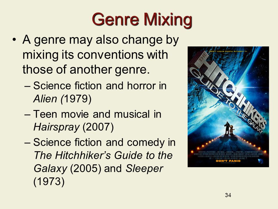 34 Genre Mixing A genre may also change by mixing its conventions with those of another genre.
