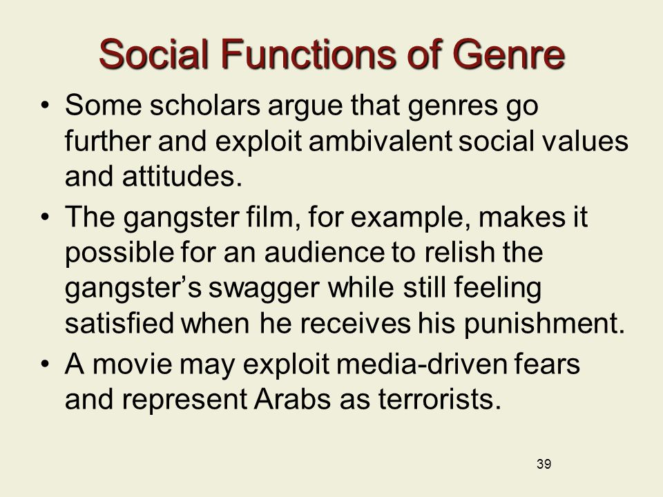 39 Social Functions of Genre Some scholars argue that genres go further and exploit ambivalent social values and attitudes.