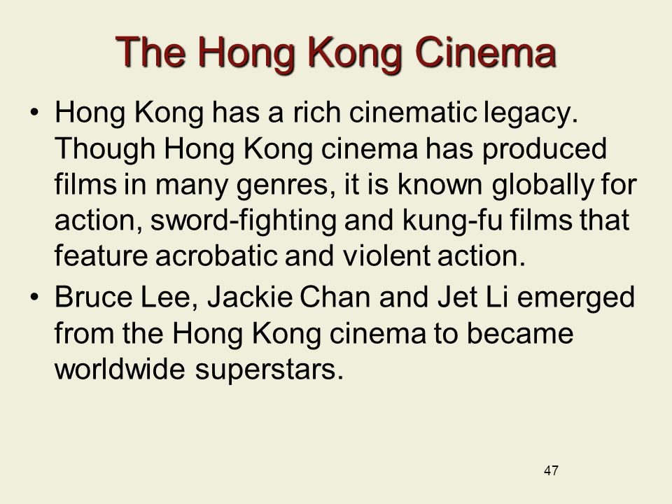 47 The Hong Kong Cinema Hong Kong has a rich cinematic legacy.