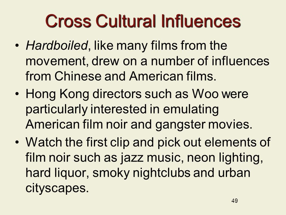 49 Cross Cultural Influences Hardboiled, like many films from the movement, drew on a number of influences from Chinese and American films.