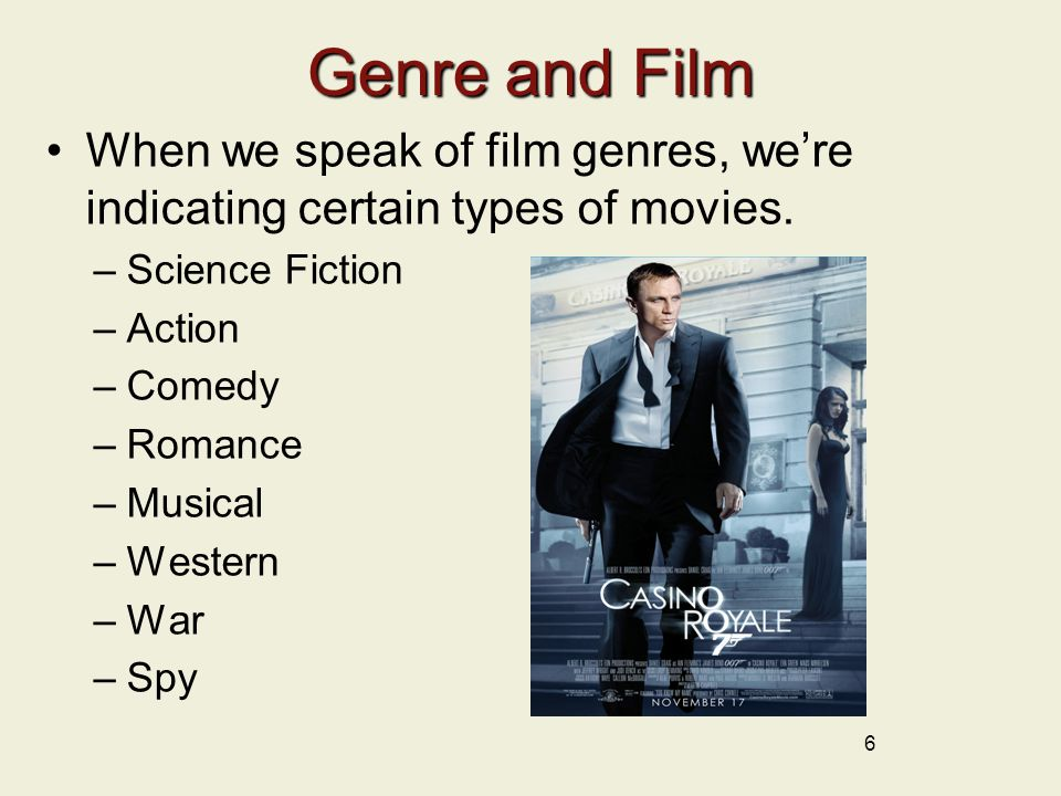6 Genre and Film When we speak of film genres, we're indicating certain types of movies.