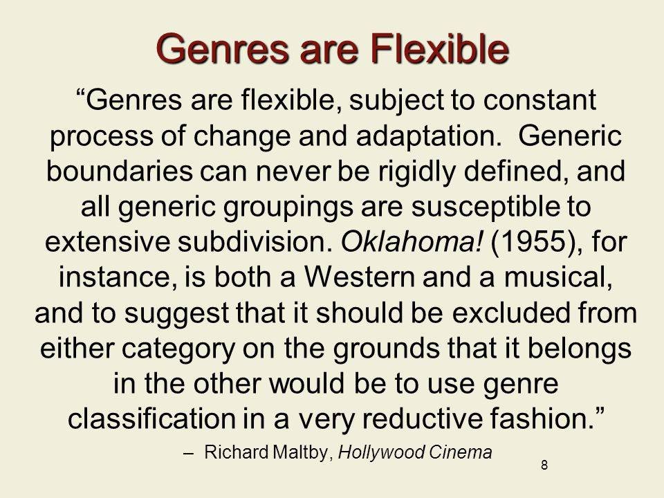 8 Genres are Flexible Genres are flexible, subject to constant process of change and adaptation.