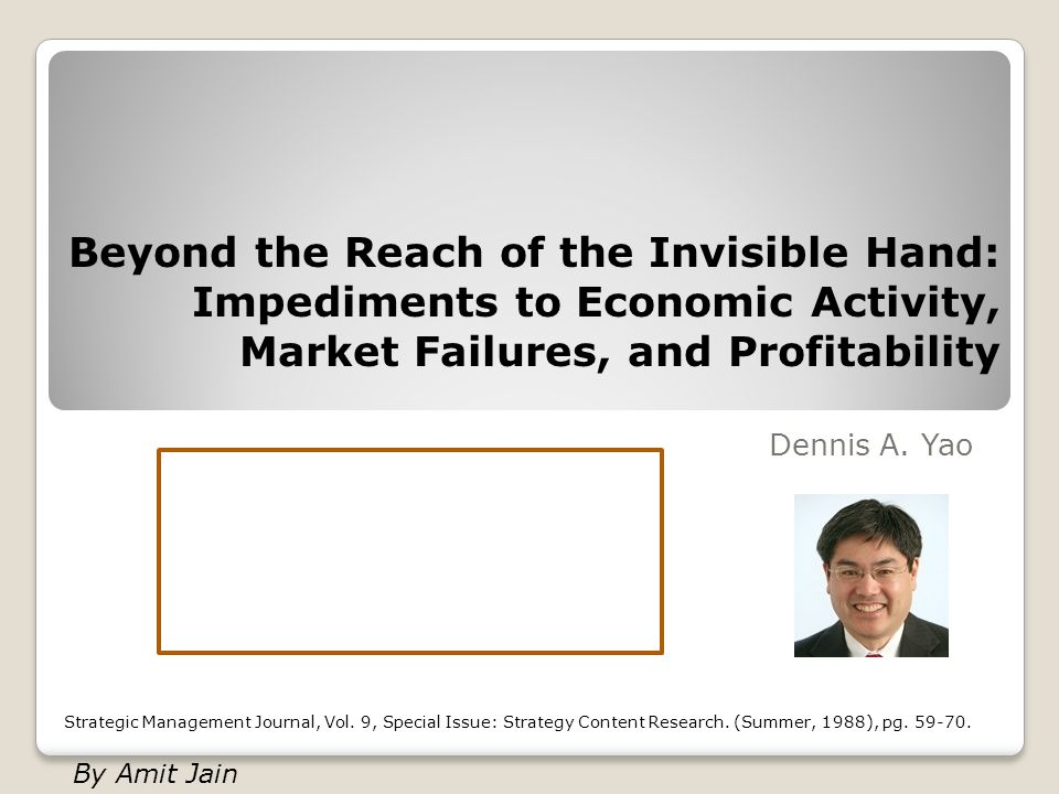 Beyond the Reach of the Invisible Hand: Impediments to Economic Activity, Market Failures, and Profitability Dennis A.