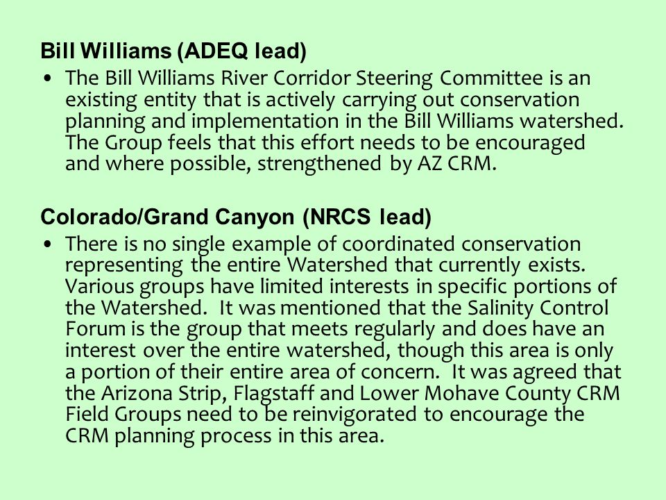 Bill Williams (ADEQ lead) The Bill Williams River Corridor Steering Committee is an existing entity that is actively carrying out conservation planning and implementation in the Bill Williams watershed.