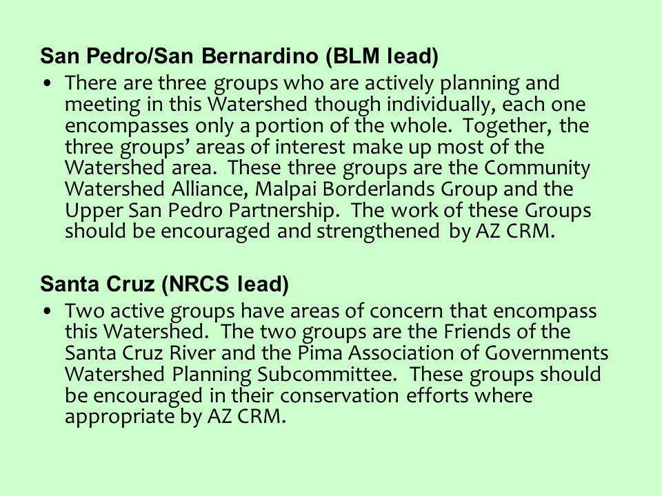San Pedro/San Bernardino (BLM lead) There are three groups who are actively planning and meeting in this Watershed though individually, each one encompasses only a portion of the whole.