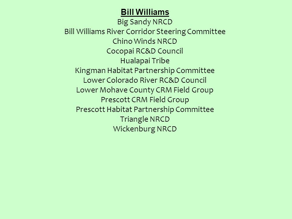 Bill Williams Big Sandy NRCD Bill Williams River Corridor Steering Committee Chino Winds NRCD Cocopai RC&D Council Hualapai Tribe Kingman Habitat Partnership Committee Lower Colorado River RC&D Council Lower Mohave County CRM Field Group Prescott CRM Field Group Prescott Habitat Partnership Committee Triangle NRCD Wickenburg NRCD