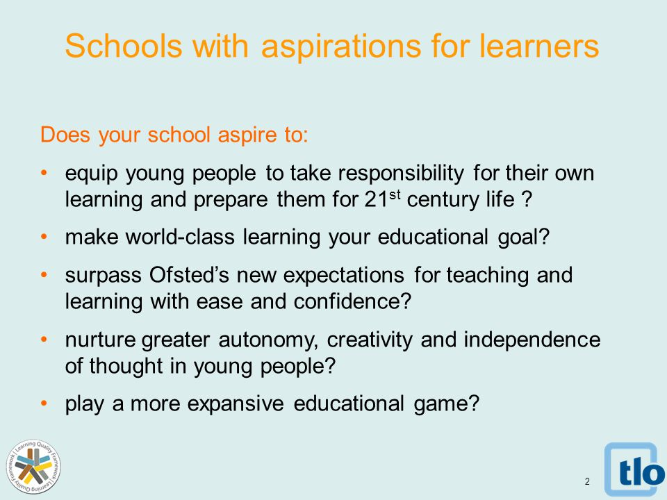 Does your school aspire to: equip young people to take responsibility for their own learning and prepare them for 21 st century life .