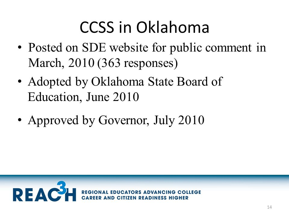CCSS in Oklahoma Posted on SDE website for public comment in March, 2010 (363 responses) Adopted by Oklahoma State Board of Education, June 2010 Appro
