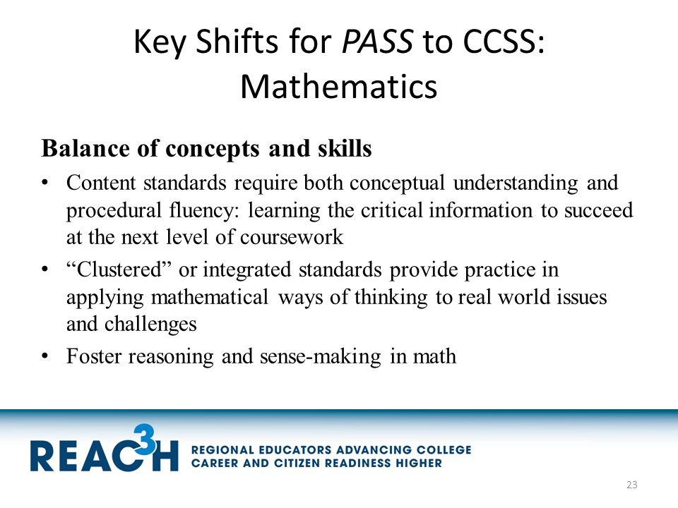 Key Shifts for PASS to CCSS: Mathematics Balance of concepts and skills Content standards require both conceptual understanding and procedural fluency