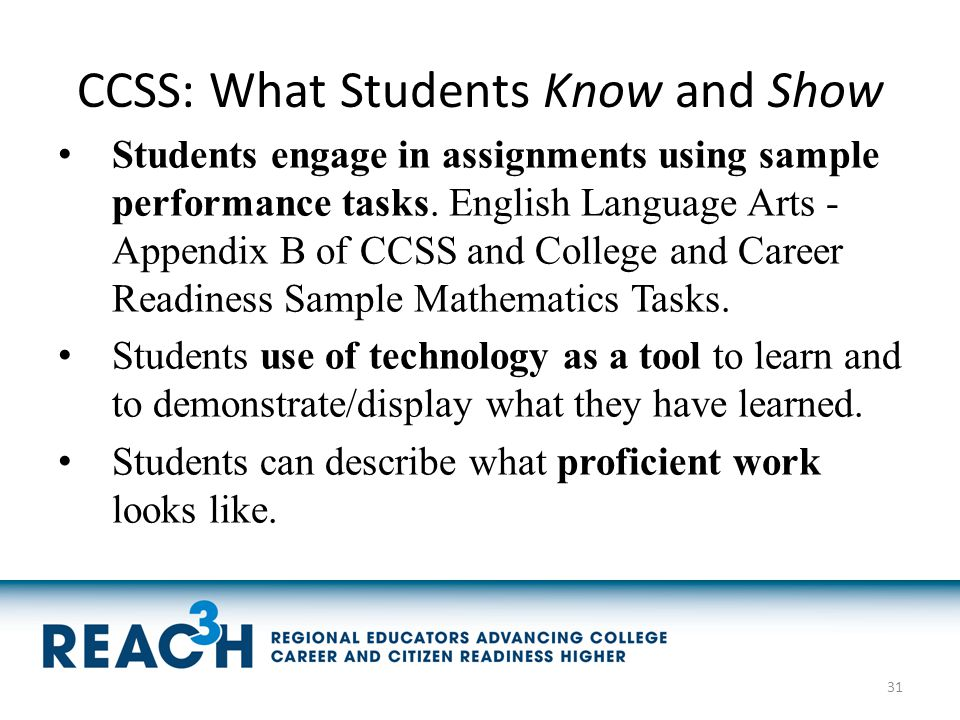 CCSS: What Students Know and Show Students engage in assignments using sample performance tasks. English Language Arts - Appendix B of CCSS and Colleg
