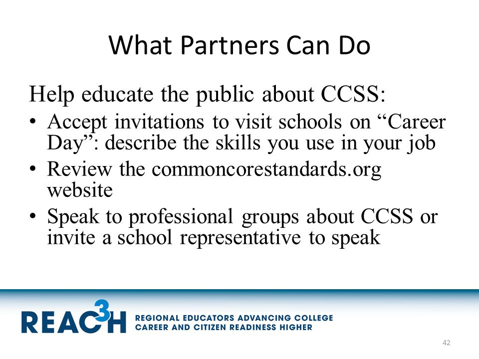 "What Partners Can Do Help educate the public about CCSS: Accept invitations to visit schools on ""Career Day"": describe the skills you use in your job"