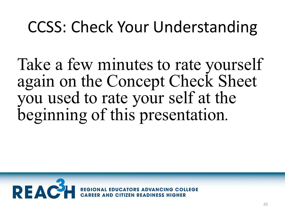 CCSS: Check Your Understanding Take a few minutes to rate yourself again on the Concept Check Sheet you used to rate your self at the beginning of thi