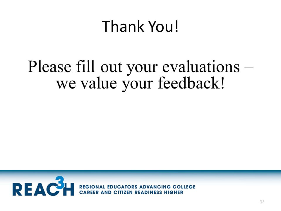 Thank You! Please fill out your evaluations – we value your feedback! 47