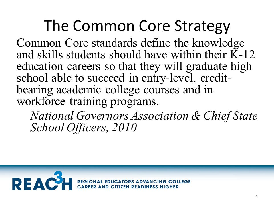 The Common Core Strategy Common Core standards define the knowledge and skills students should have within their K-12 education careers so that they w