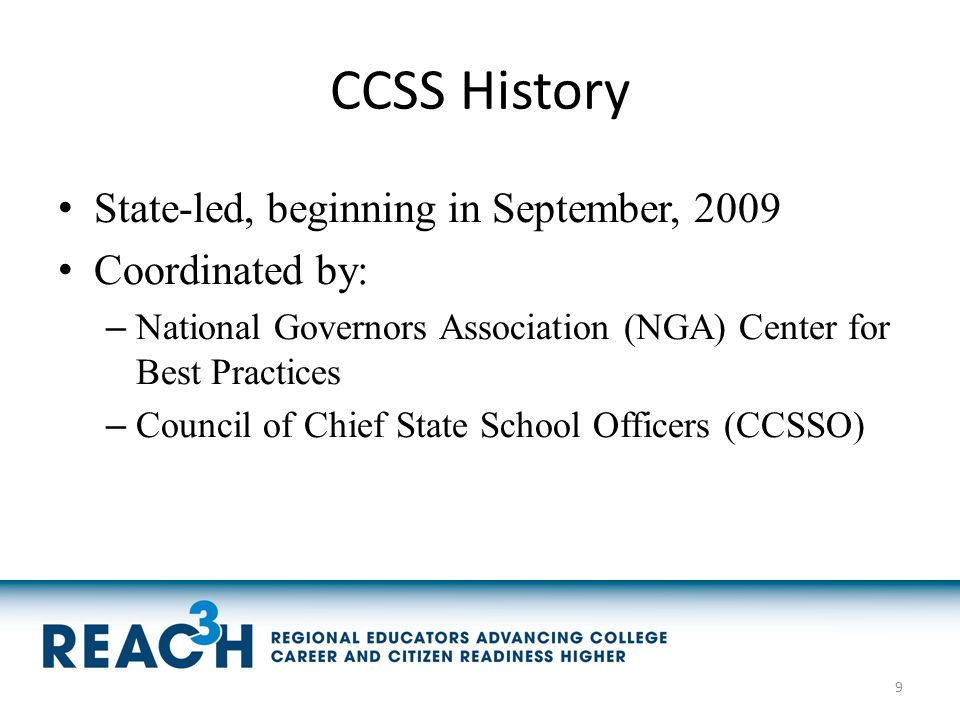 CCSS History State-led, beginning in September, 2009 Coordinated by: – National Governors Association (NGA) Center for Best Practices – Council of Chi