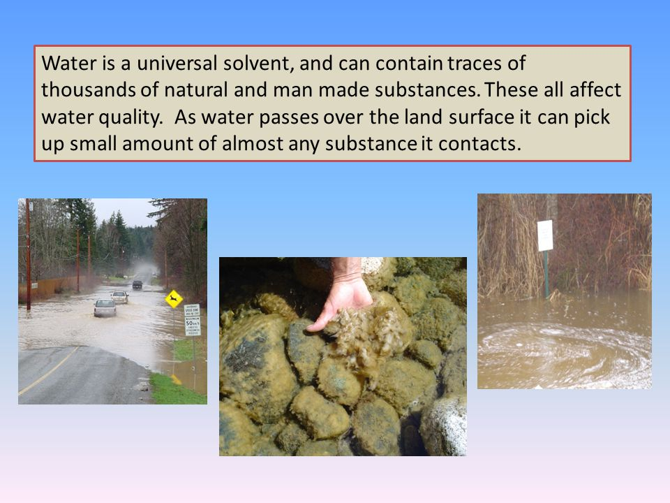 Water is a universal solvent, and can contain traces of thousands of natural and man made substances.