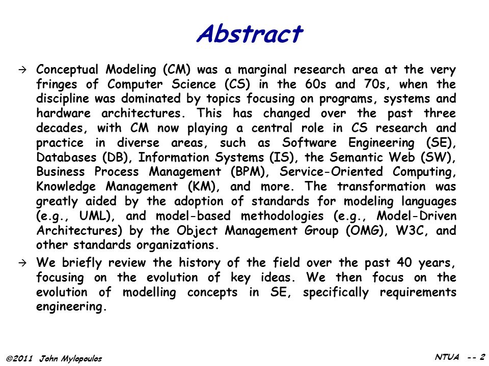  2011 John Mylopoulos NTUA -- 3 Acknowledgements  I am grateful to my colleagues and students whose ideas are represented (… modelled!) in these slides.