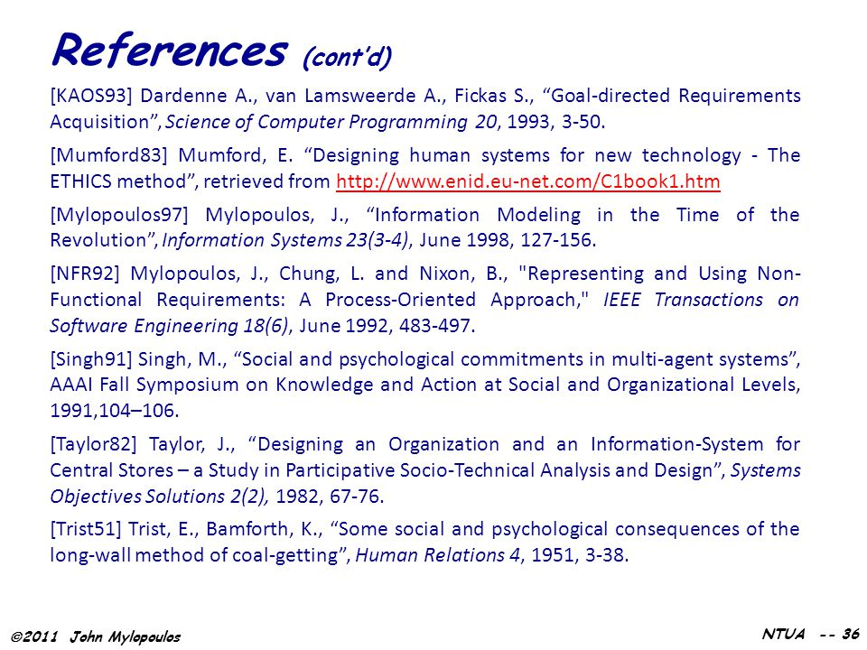 " 2011 John Mylopoulos NTUA -- 36 [KAOS93] Dardenne A., van Lamsweerde A., Fickas S., ""Goal-directed Requirements Acquisition"", Science of Computer Pr"