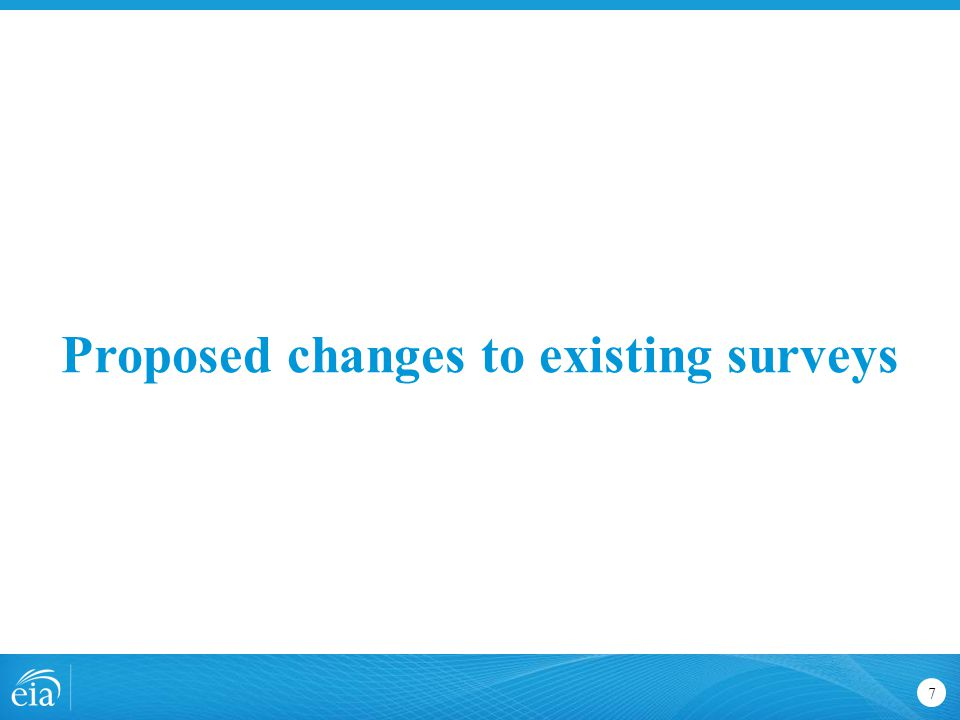 Proposed changes to existing surveys 7