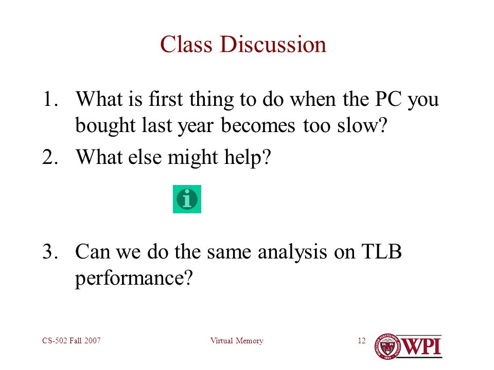 Virtual MemoryCS-502 Fall 200712 Class Discussion 1.What is first thing to do when the PC you bought last year becomes too slow.