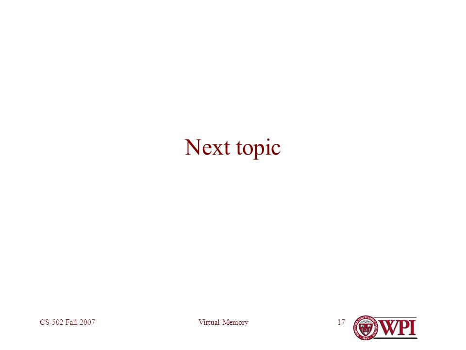 Virtual MemoryCS-502 Fall 200717 Next topic