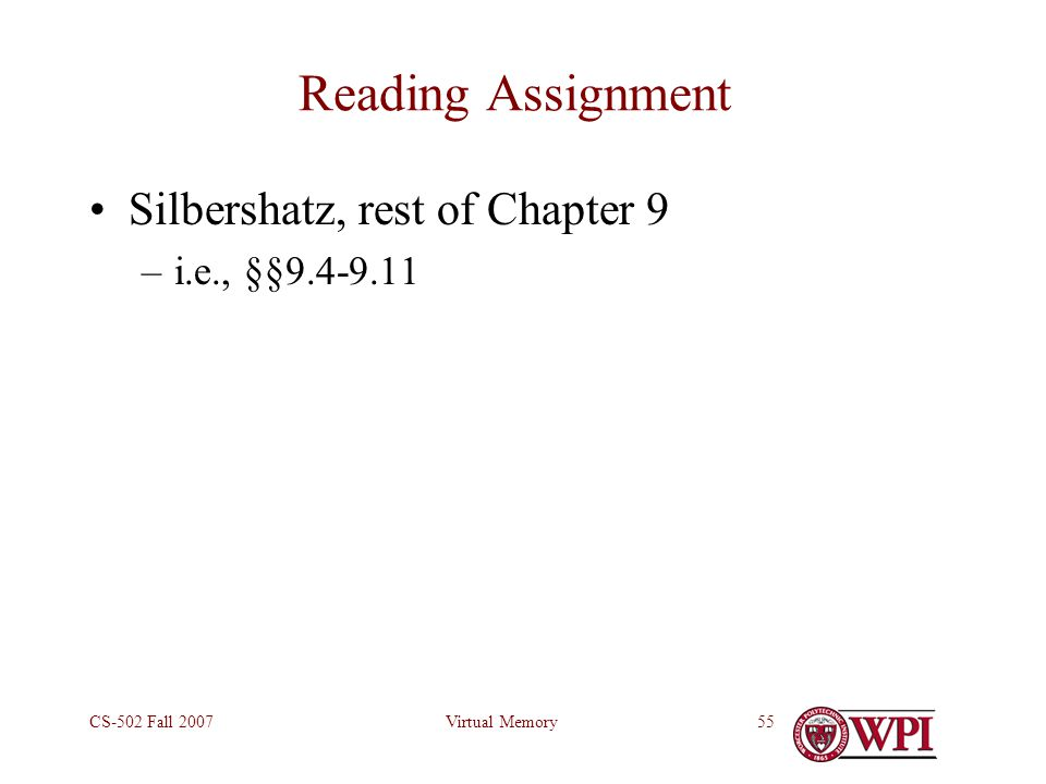 Virtual MemoryCS-502 Fall 200755 Reading Assignment Silbershatz, rest of Chapter 9 –i.e., §§9.4-9.11