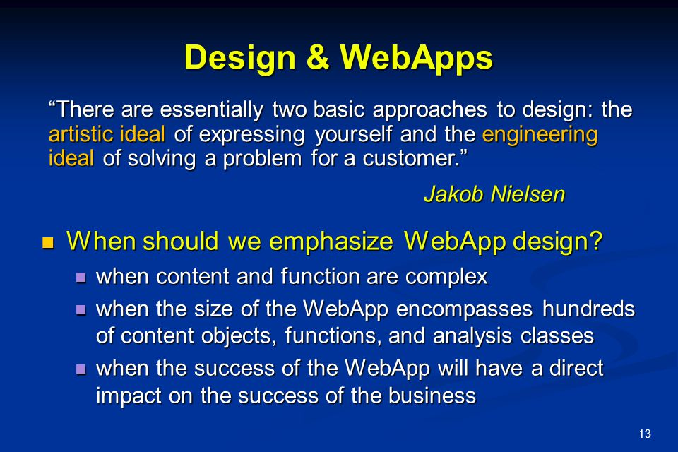 13 Design & WebApps When should we emphasize WebApp design? When should we emphasize WebApp design? when content and function are complex when content