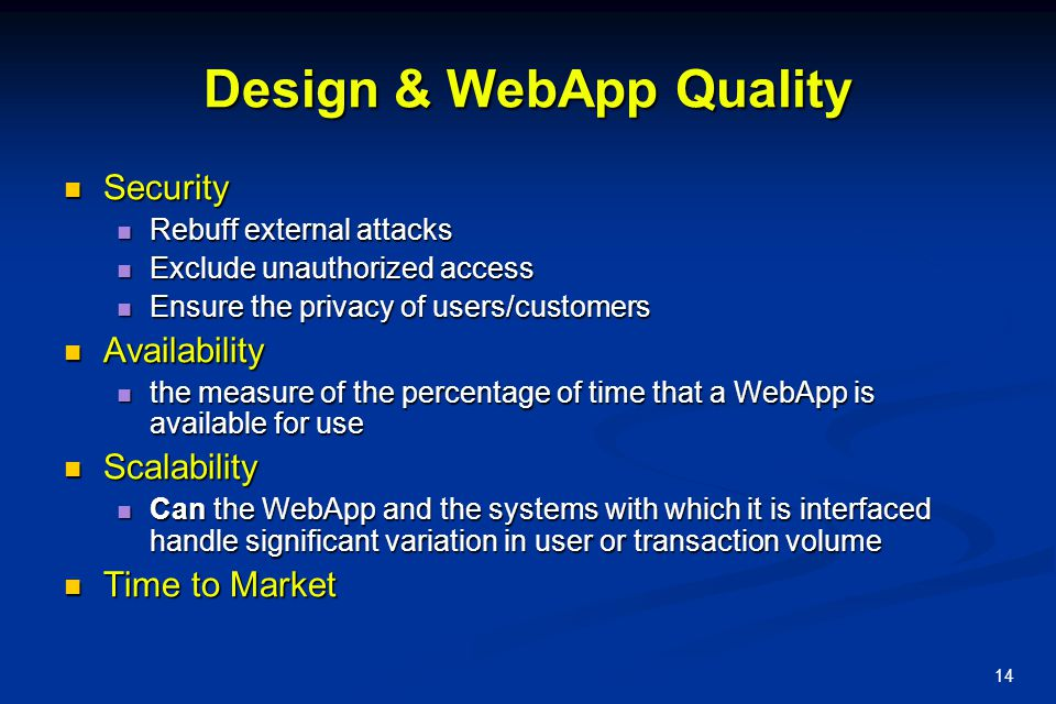 14 Design & WebApp Quality Security Security Rebuff external attacks Rebuff external attacks Exclude unauthorized access Exclude unauthorized access E