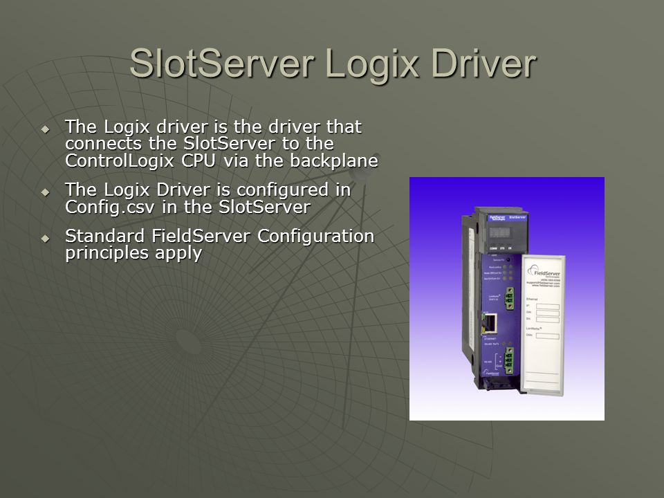 SlotServer Logix Driver  The Logix driver is the driver that connects the SlotServer to the ControlLogix CPU via the backplane  The Logix Driver is