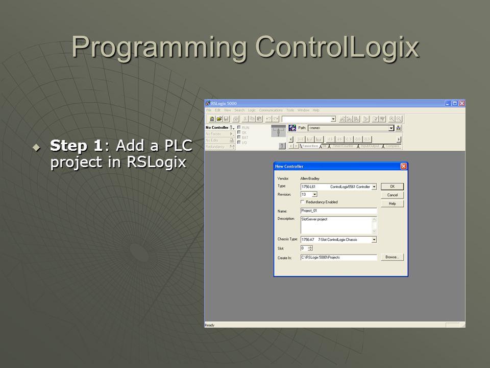 Programming ControlLogix  Step 1: Add a PLC project in RSLogix