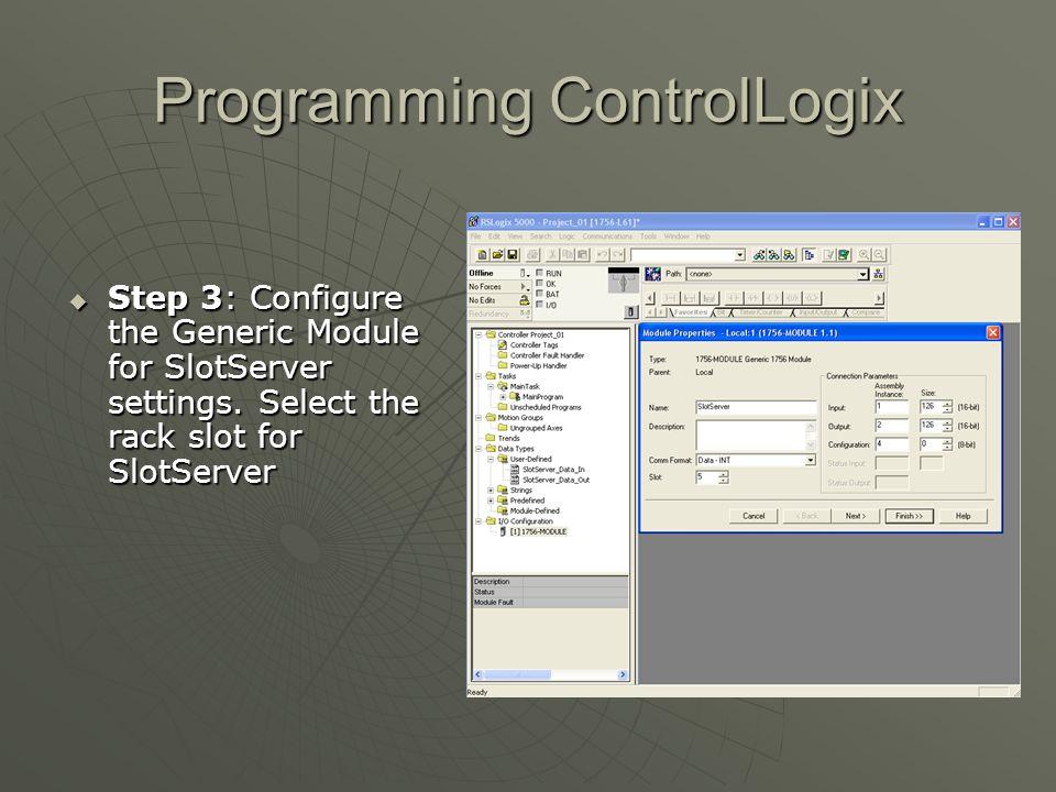 Programming ControlLogix  Step 3: Configure the Generic Module for SlotServer settings. Select the rack slot for SlotServer