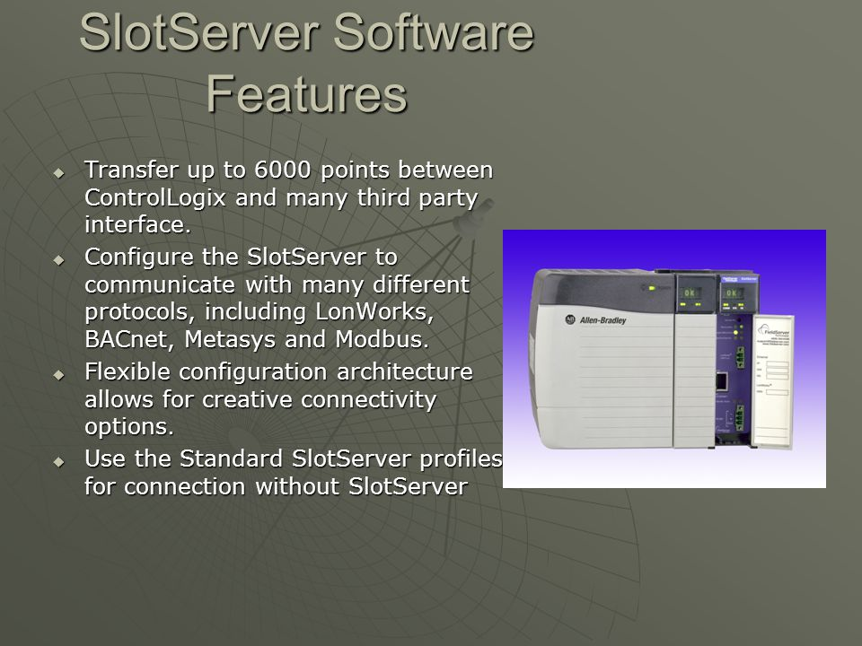 SlotServer Software Features  Control communications in the ControlLogix software using standard generic message blocks  Example message block code provided in an ACD file with the SlotServer