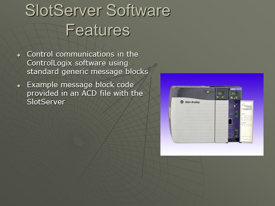 SlotServer Software Features  Control communications in the ControlLogix software using standard generic message blocks  Example message block code