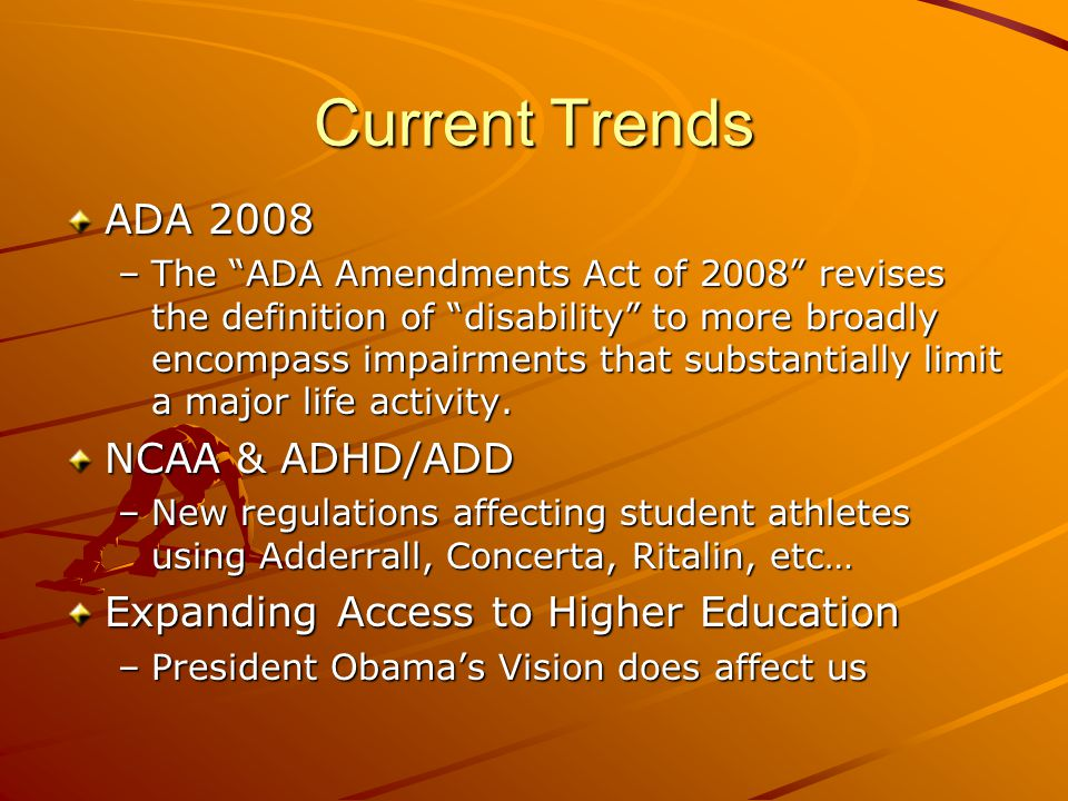 Current Trends ADA 2008 –The ADA Amendments Act of 2008 revises the definition of disability to more broadly encompass impairments that substantially limit a major life activity.