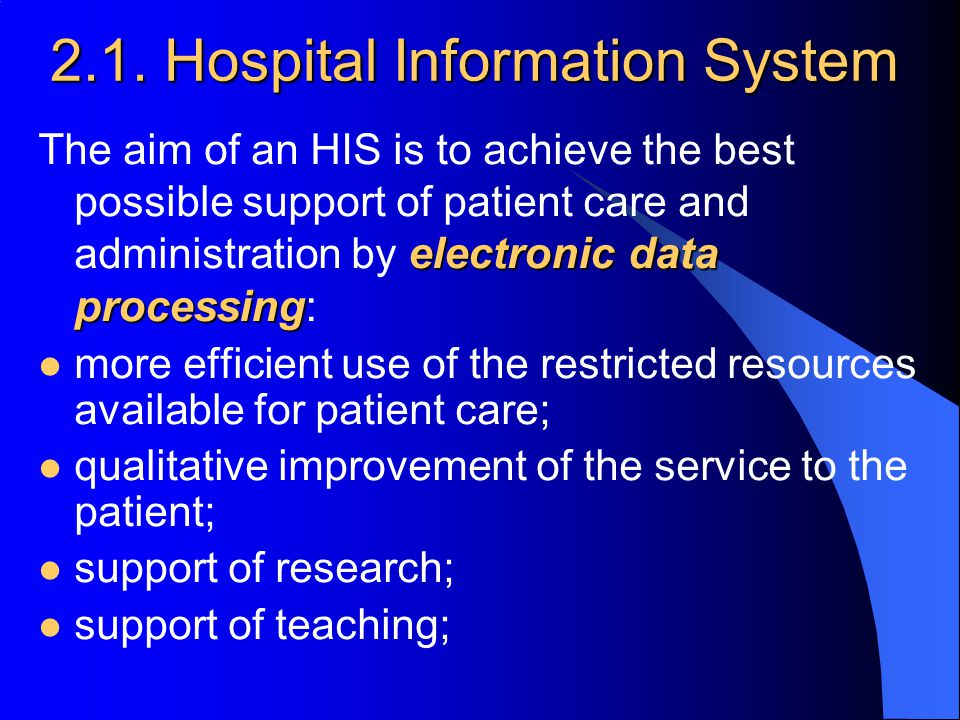 2.1. Hospital Information System electronic data processing The aim of an HIS is to achieve the best possible support of patient care and administrati