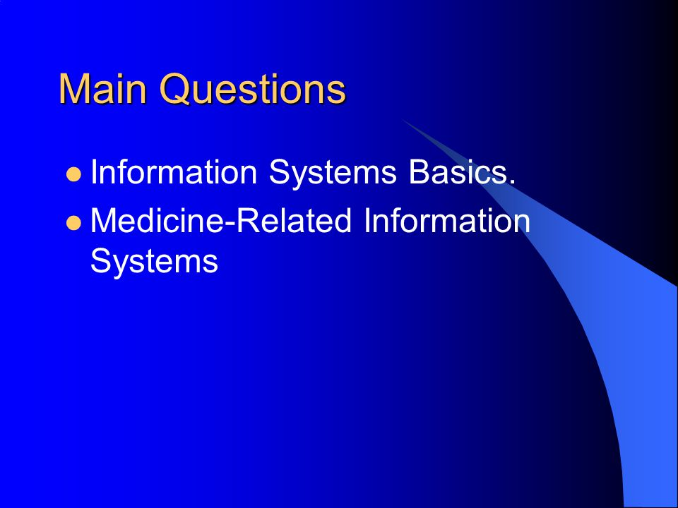 Main Questions Information Systems Basics. Medicine-Related Information Systems