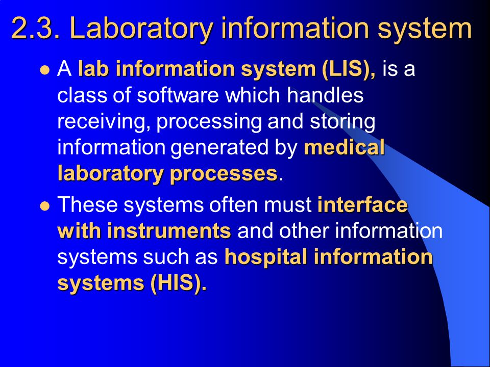 2.3. Laboratory information system lab information system (LIS), medical laboratory processes A lab information system (LIS), is a class of software w