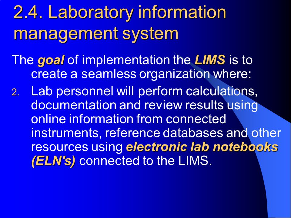 2.4. Laboratory information management system goal LIMS The goal of implementation the LIMS is to create a seamless organization where: electronic lab