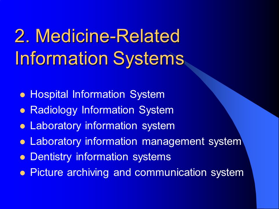 2. Medicine-Related Information Systems Hospital Information System Radiology Information System Laboratory information system Laboratory information