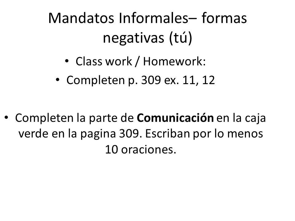 Mandatos Informales– formas negativas (tú) Class work / Homework: Completen p.
