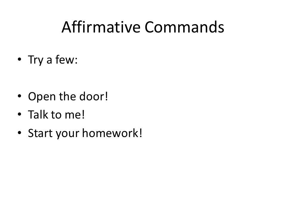 Affirmative Commands Try a few: Open the door!-> ¡ Abre la puerta.