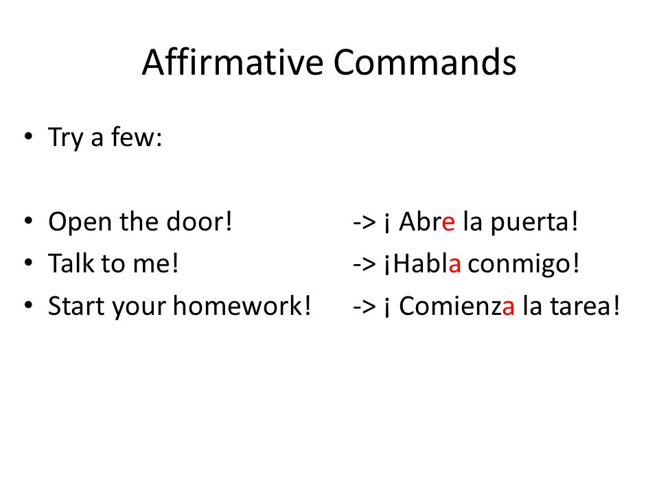 Affirmative Commands Try a few: Open the door!-> ¡ Abre la puerta.