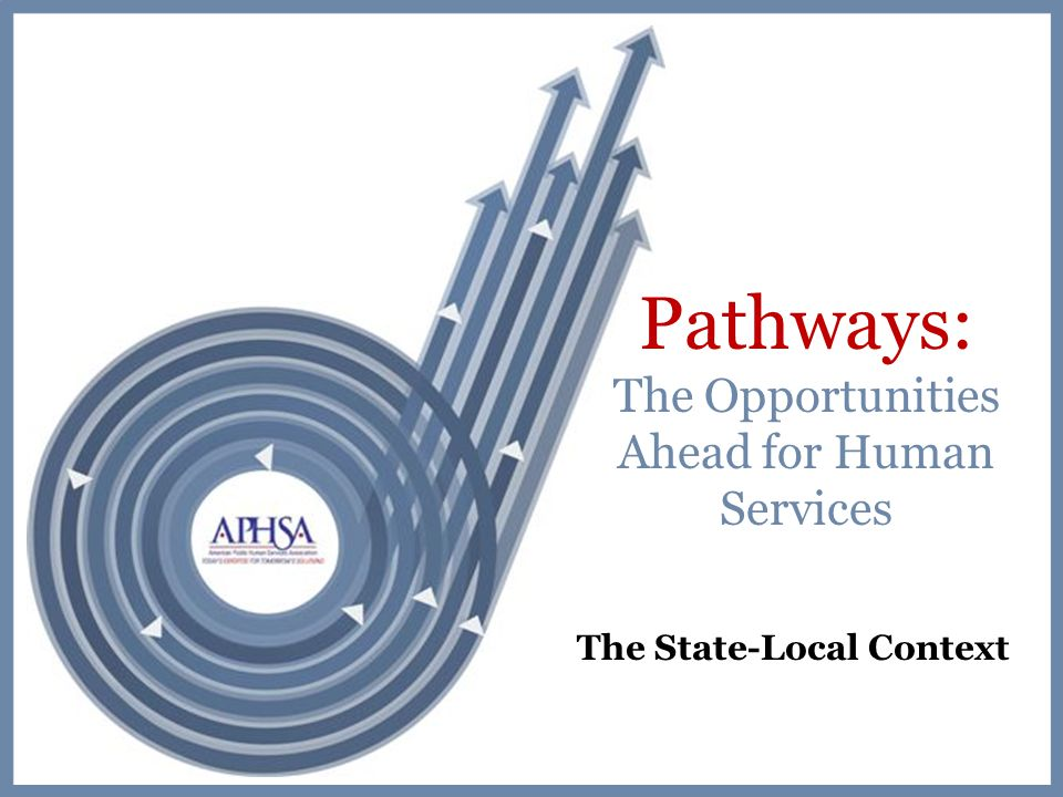 Pathways: The Opportunities Ahead for Human Services The State-Local Context