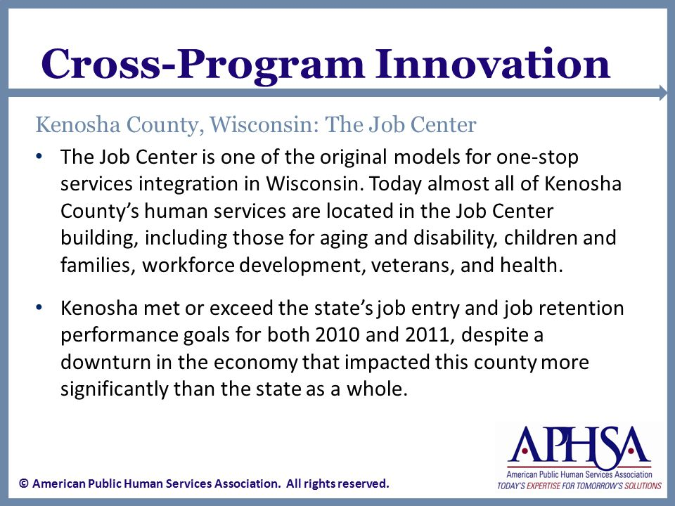 Cross-Program Innovation Kenosha County, Wisconsin: The Job Center The Job Center is one of the original models for one-stop services integration in Wisconsin.
