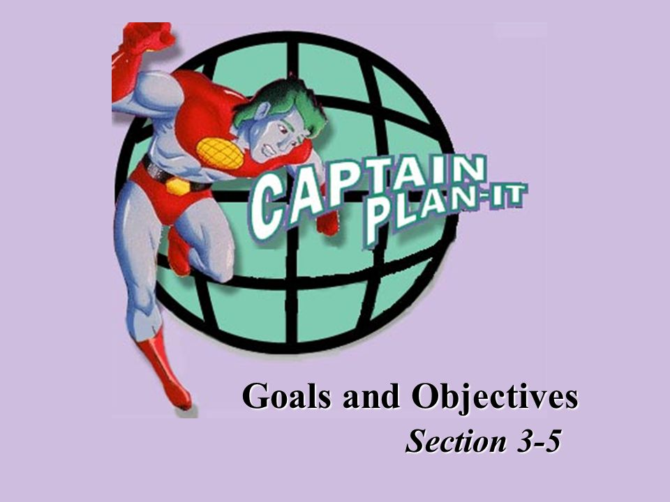 Goals and Objectives Section 3-5