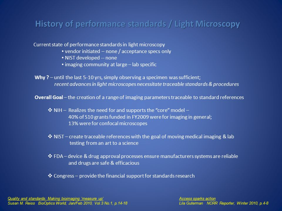 History of performance standards / Light Microscopy Current state of performance standards in light microscopy vendor initiated – none / acceptance specs only NIST developed -- none imaging community at large – lab specific Why .