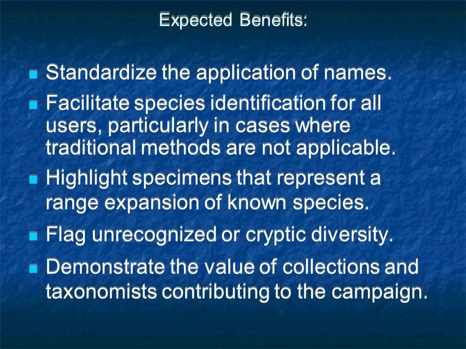 Expected Benefits: Standardize the application of names. Facilitate species identification for all users, particularly in cases where traditional meth